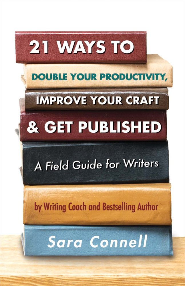 21 way to double your productivity, improve your craft and get published by sara connell